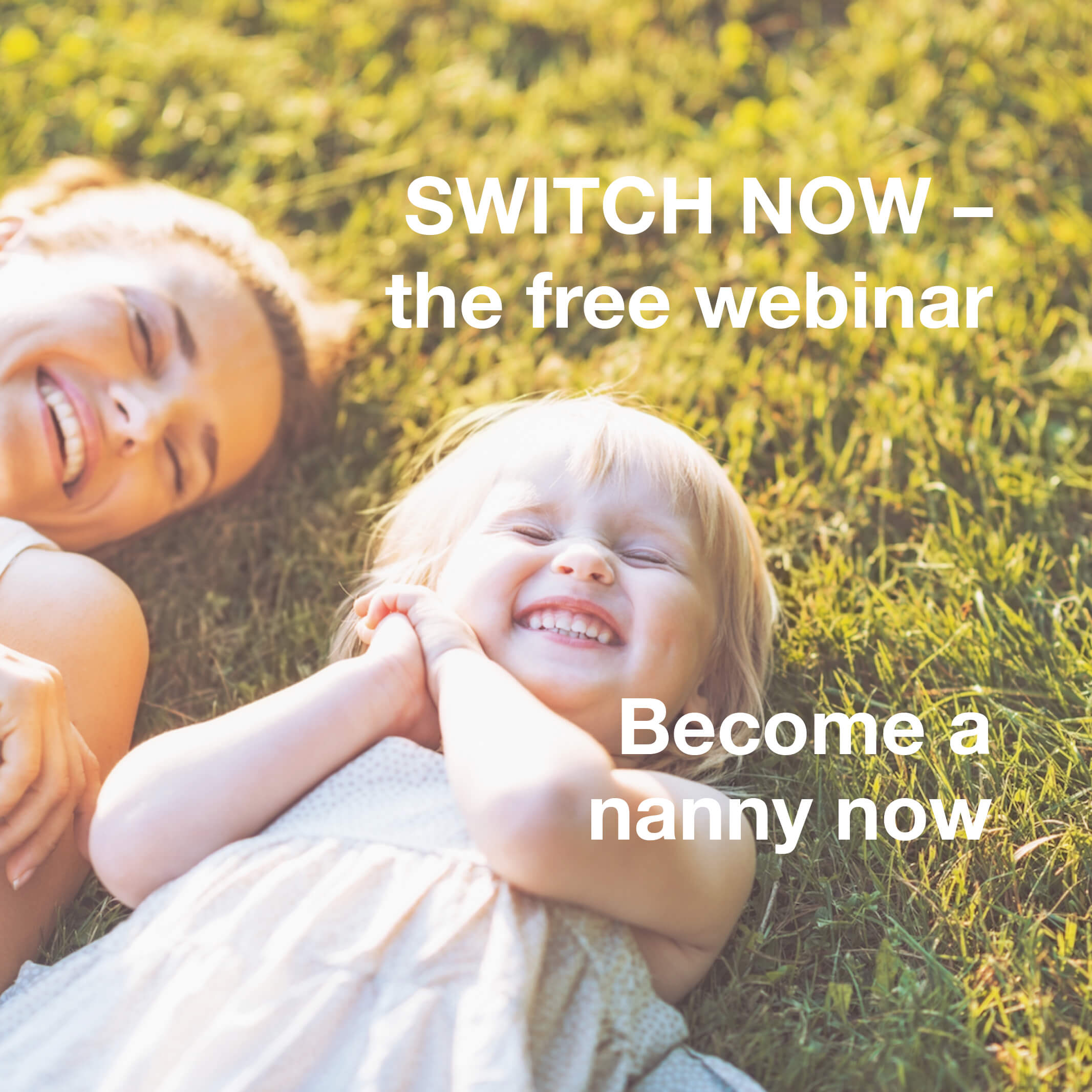 Become a nanny now. Time for change.