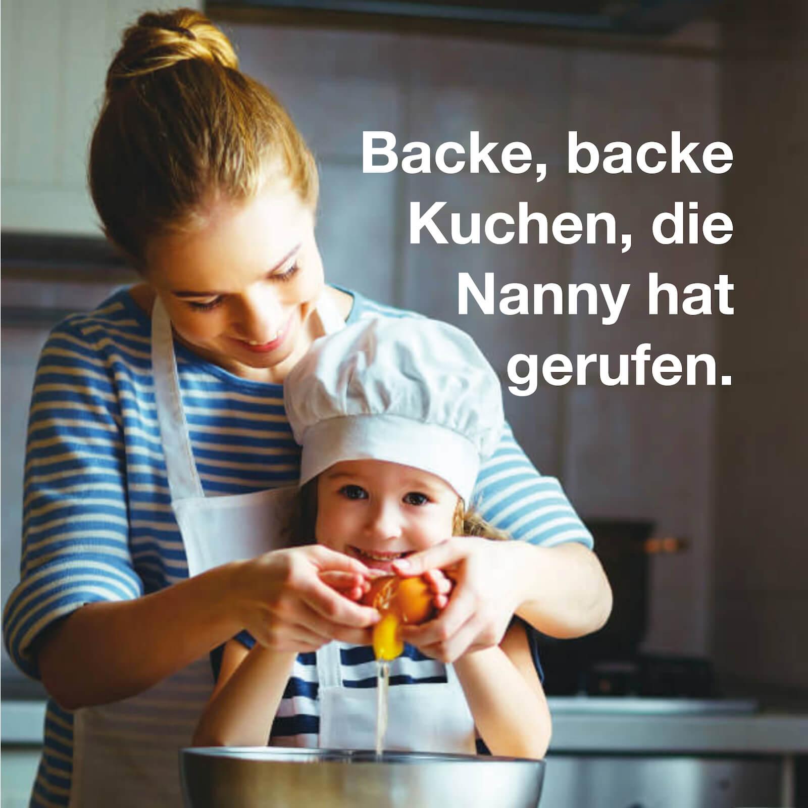 Backe, backe Kuchen, die Nanny hat gerufen.
