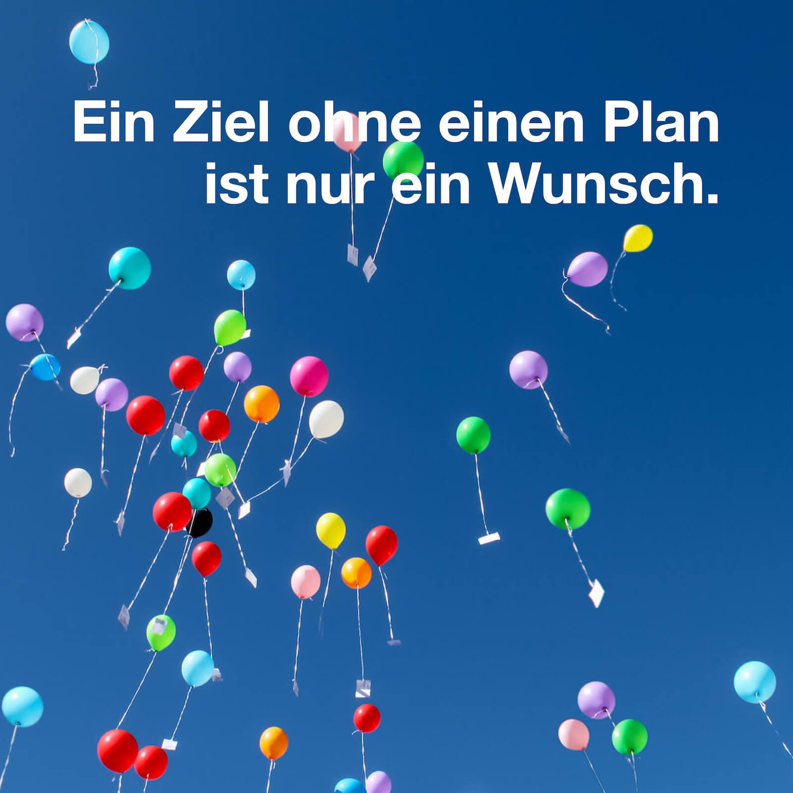 Ein Ziel ohnen einen Plan ist nur ein Wunsch.